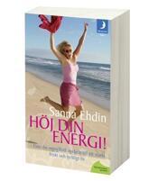 Höj din energi! : nyckeln till ett starkt, friskt och lyckligt liv