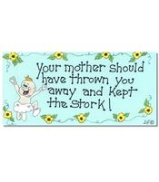 Happy Sign - Your mother should have thrown you away