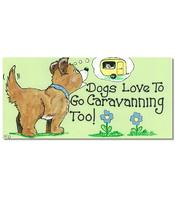 Happy Sign - Dogs Love To Go Caravanning Too!