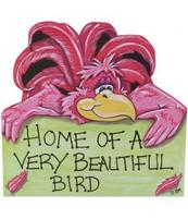Happy Animal Antics Sign - Home of a very beautiful bird